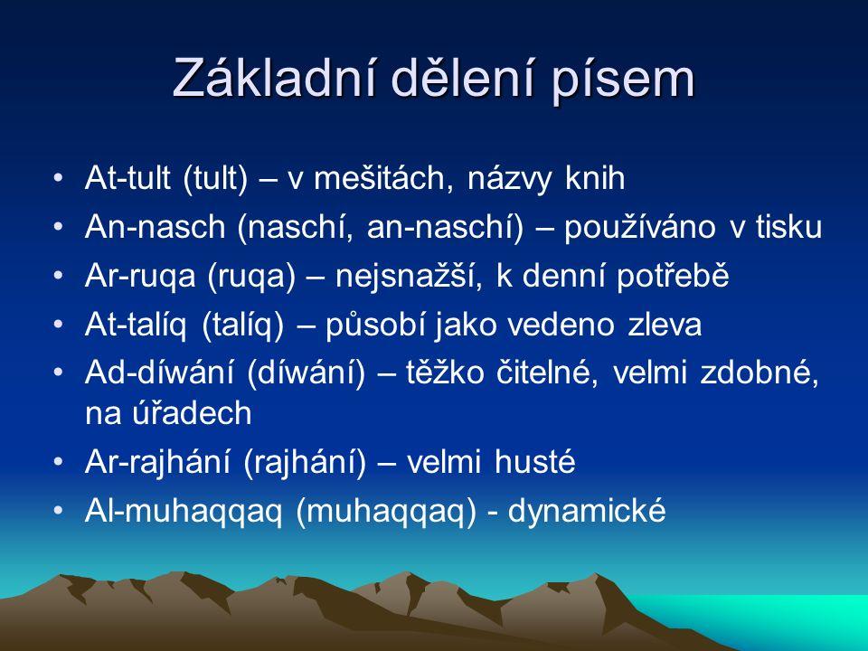 Základní dělení písem At-tult (tult) – v mešitách, názvy knih An-nasch (naschí, an-naschí) – používáno v tisku Ar-ruqa (ruqa) – nejsnažší, k denní potřebě At-talíq (talíq) – působí jako vedeno zleva Ad-díwání (díwání) – těžko čitelné, velmi zdobné, na úřadech Ar-rajhání (rajhání) – velmi husté Al-muhaqqaq (muhaqqaq) - dynamické