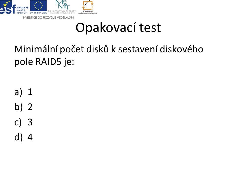 Opakovací test Minimální počet disků k sestavení diskového pole RAID5 je: a)1 b)2 c)3 d)4