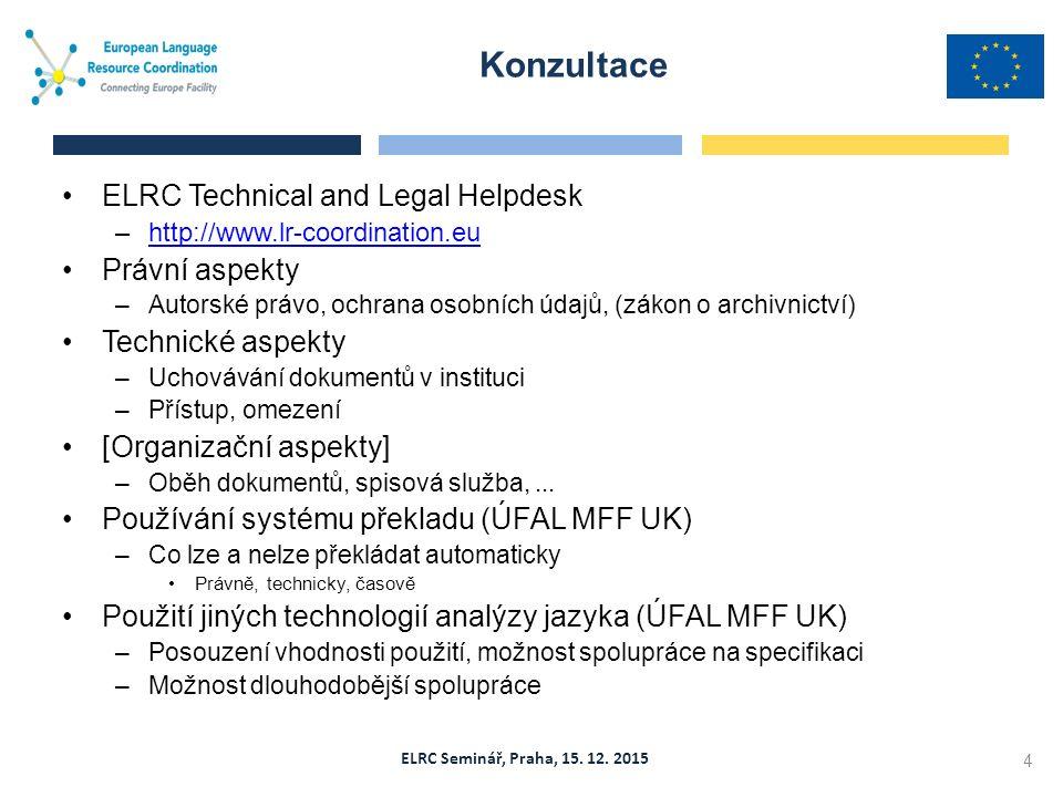 ELRC Seminář, Praha, 15. 12. 2015 Konzultace 4 ELRC Technical and Legal Helpdesk –http://www.lr-coordination.euhttp://www.lr-coordination.eu Právní as