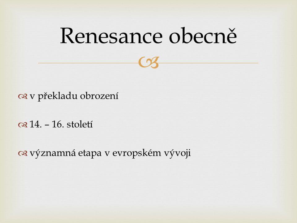   v překladu obrození  14. – 16. století  významná etapa v evropském vývoji Renesance obecně