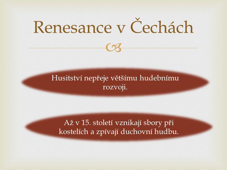  Renesance v Čechách Husitství nepřeje většímu hudebnímu rozvoji.