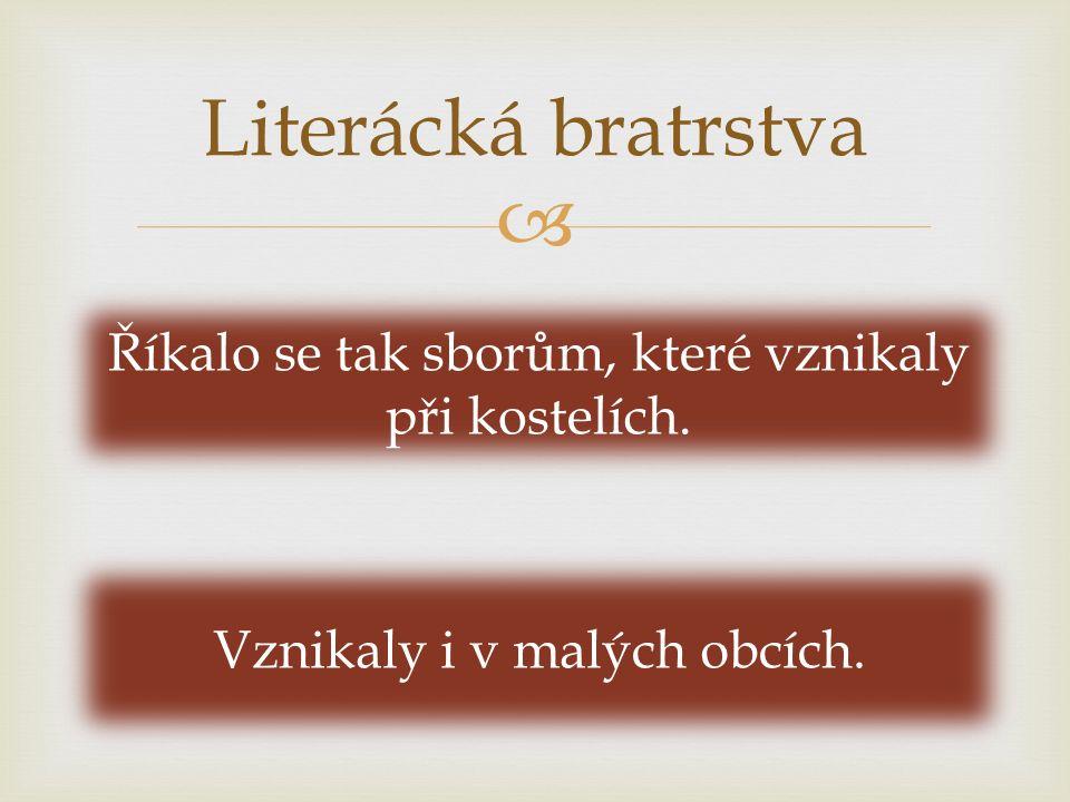  Literácká bratrstva Říkalo se tak sborům, které vznikaly při kostelích.