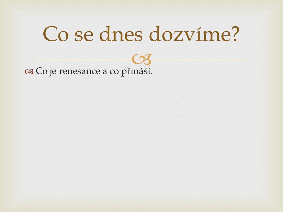   Co je renesance a co přináší.  Kdy se renesance projevila v Čechách. Co se dnes dozvíme?