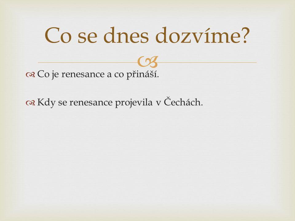   Co je renesance a co přináší.  Kdy se renesance projevila v Čechách. Co se dnes dozvíme