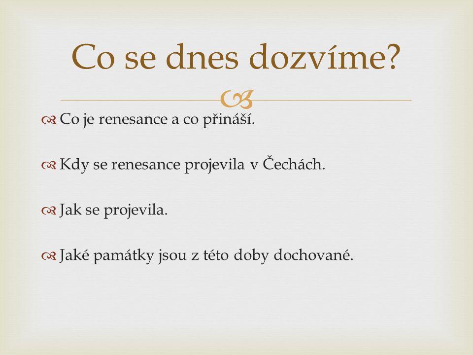   Co je renesance a co přináší.  Kdy se renesance projevila v Čechách.