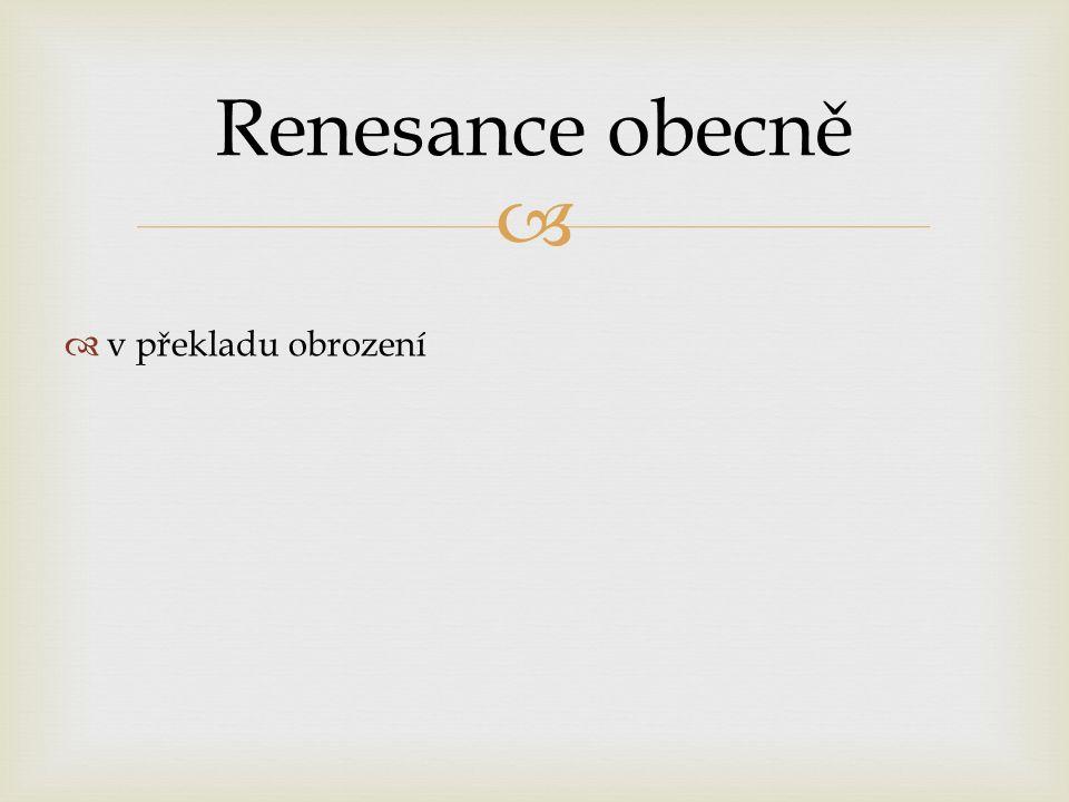   v překladu obrození  14. – 16. století Renesance obecně