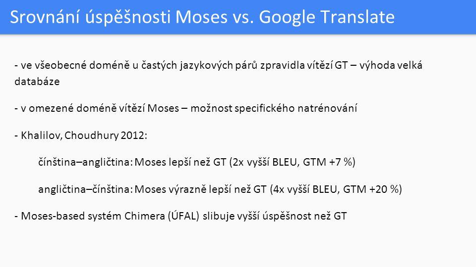 Srovnání úspěšnosti Moses vs. Google Translate - ve všeobecné doméně u častých jazykových párů zpravidla vítězí GT – výhoda velká databáze - v omezené
