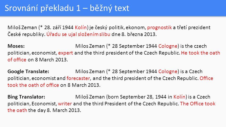 Srovnání překladu 1 – běžný text Miloš Zeman (* 28. září 1944 Kolín) je český politik, ekonom, prognostik a třetí prezident České republiky. Úřadu se