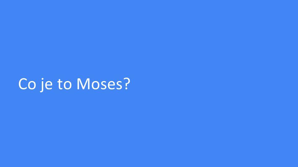 Moses = nejstarší a nejrozšířenější open-source systém pro statistický strojový překlad -umožňuje automatickou přípravu překladových modelů pro jakoukoliv dvojici jazyků -flexibilní Co je potřeba.