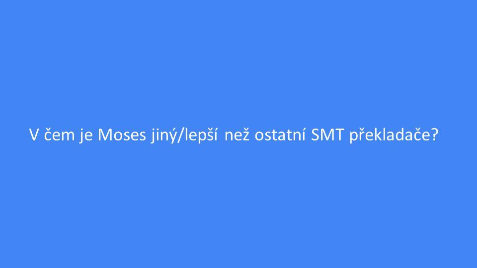 V čem je Moses jiný/lepší než ostatní SMT překladače?
