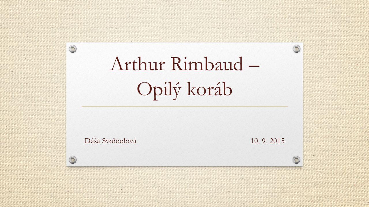 Arthur Rimbaud – Opilý koráb Dáša Svobodová10. 9. 2015