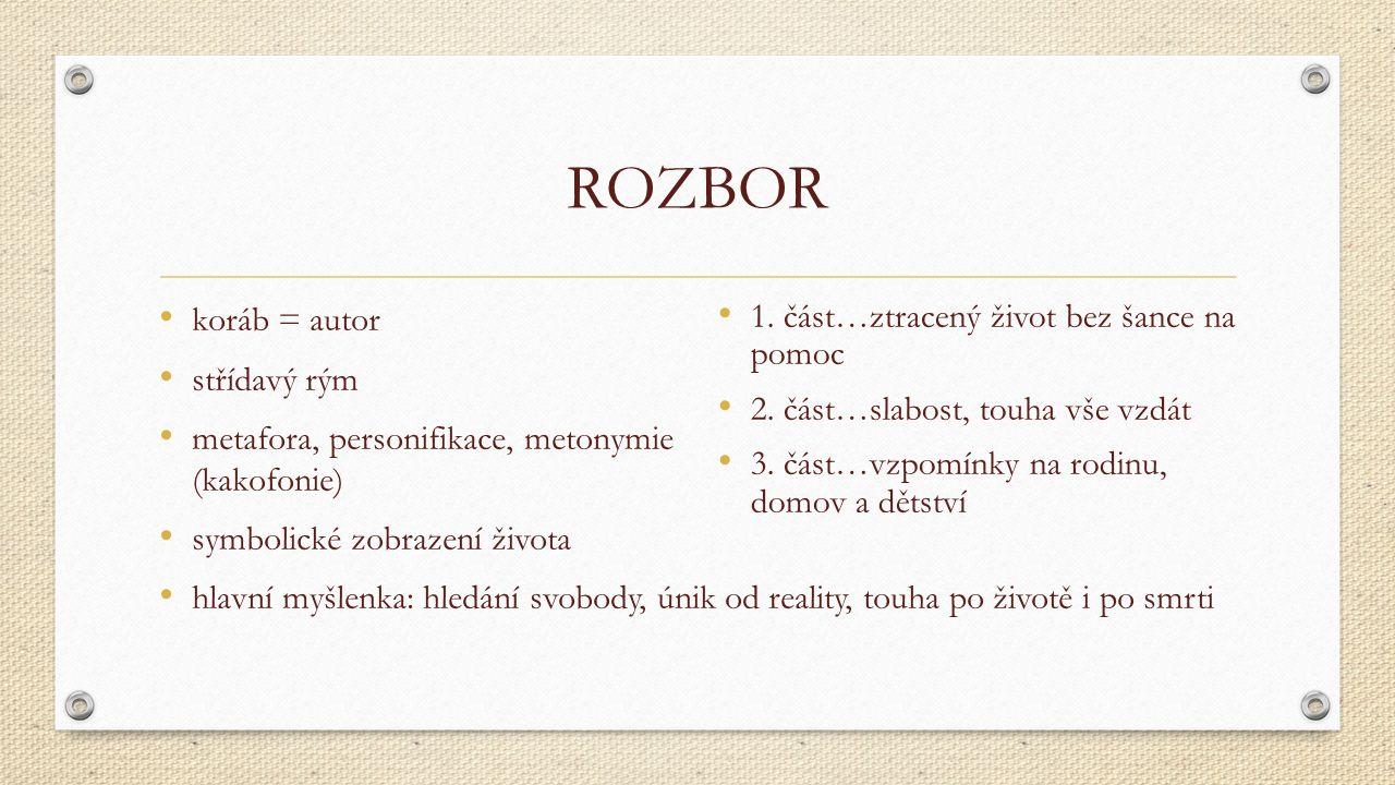 ROZBOR koráb = autor střídavý rým metafora, personifikace, metonymie (kakofonie) symbolické zobrazení života hlavní myšlenka: hledání svobody, únik od reality, touha po životě i po smrti 1.