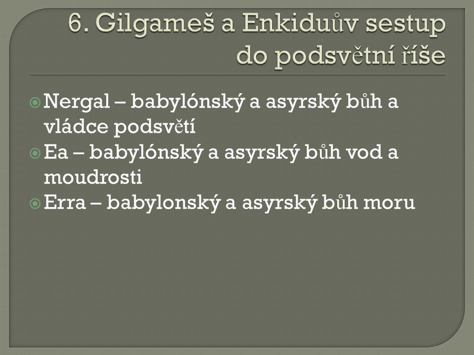  Nergal – babylónský a asyrský b ů h a vládce podsv ě tí  Ea – babylónský a asyrský b ů h vod a moudrosti  Erra – babylonský a asyrský b ů h moru