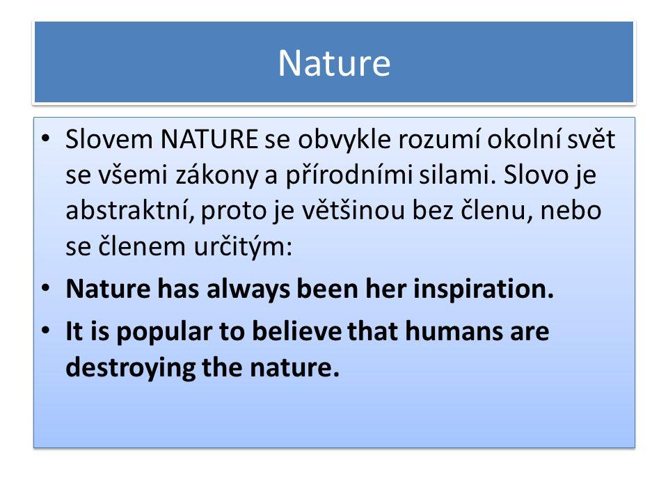 Nature Slovem NATURE se obvykle rozumí okolní svět se všemi zákony a přírodními silami.