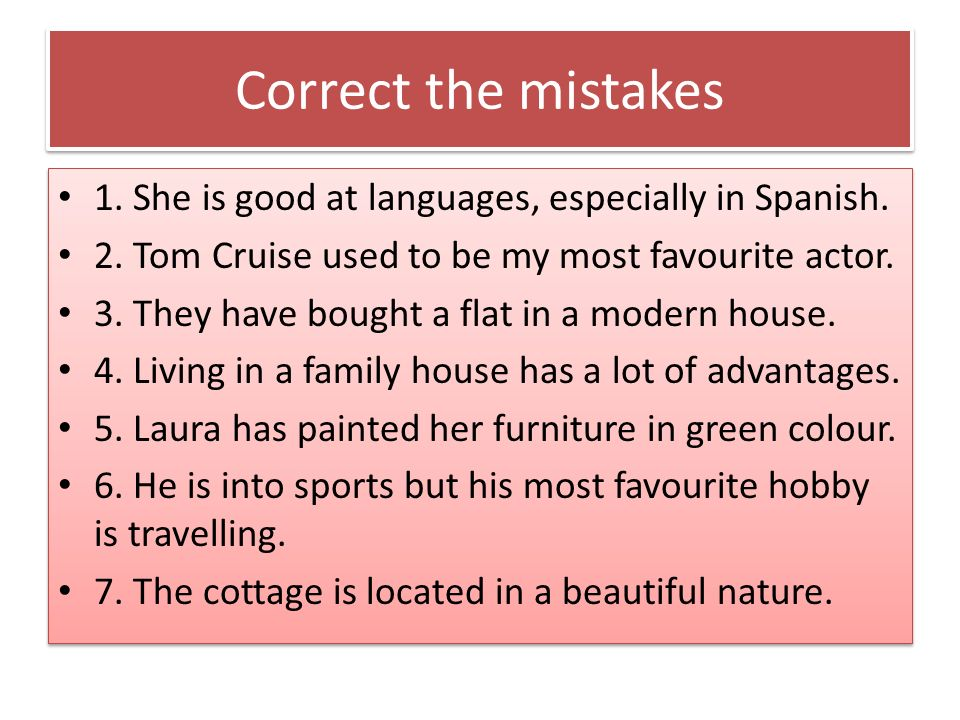 Correct the mistakes 1. She is good at languages, especially in Spanish.