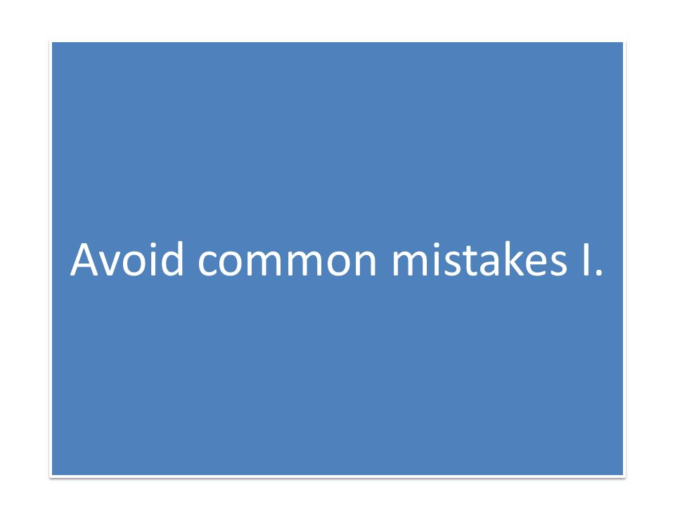 Avoid common mistakes I.