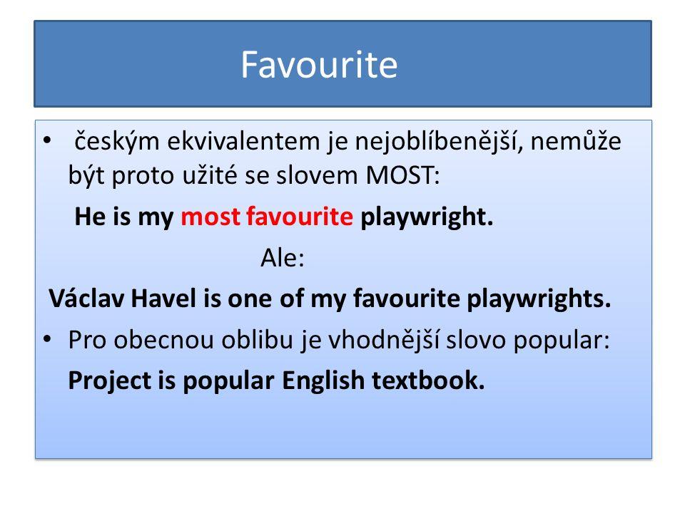 Favourite českým ekvivalentem je nejoblíbenější, nemůže být proto užité se slovem MOST: He is my most favourite playwright.