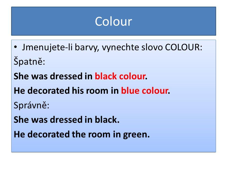 Colour Jmenujete-li barvy, vynechte slovo COLOUR: Špatně: She was dressed in black colour.