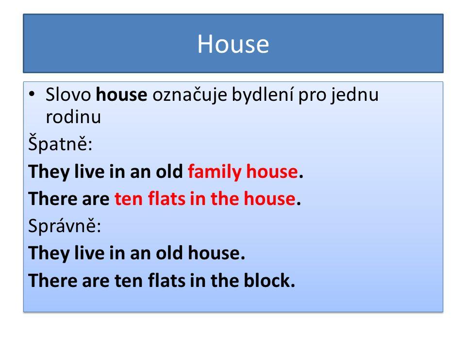 House Slovo house označuje bydlení pro jednu rodinu Špatně: They live in an old family house.