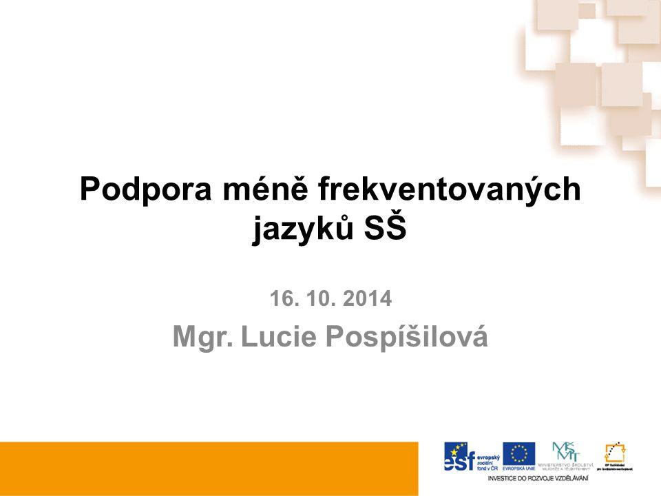 Podpora méně frekventovaných jazyků SŠ 16. 10. 2014 Mgr. Lucie Pospíšilová