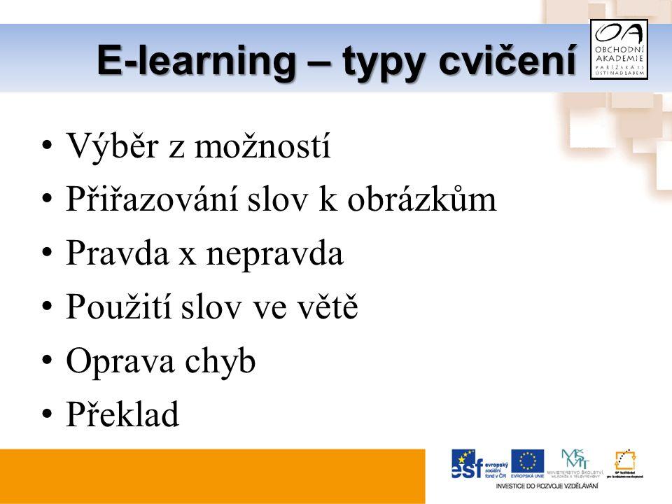 E-learning – typy cvičení Výběr z možností Přiřazování slov k obrázkům Pravda x nepravda Použití slov ve větě Oprava chyb Překlad