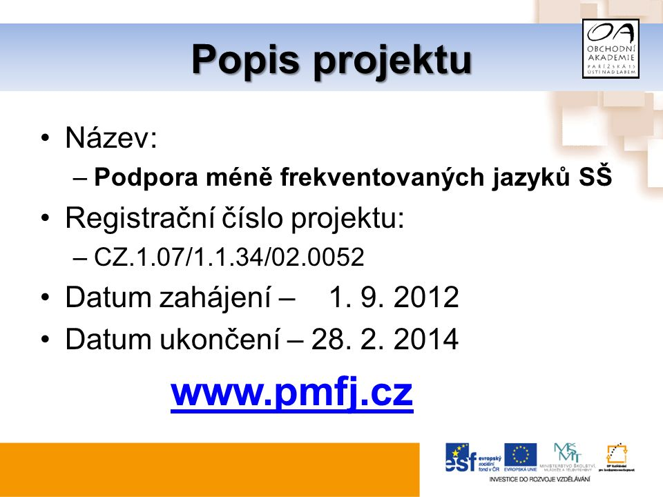 Popis projektu Název: –Podpora méně frekventovaných jazyků SŠ Registrační číslo projektu: –CZ.1.07/1.1.34/02.0052 Datum zahájení – 1.