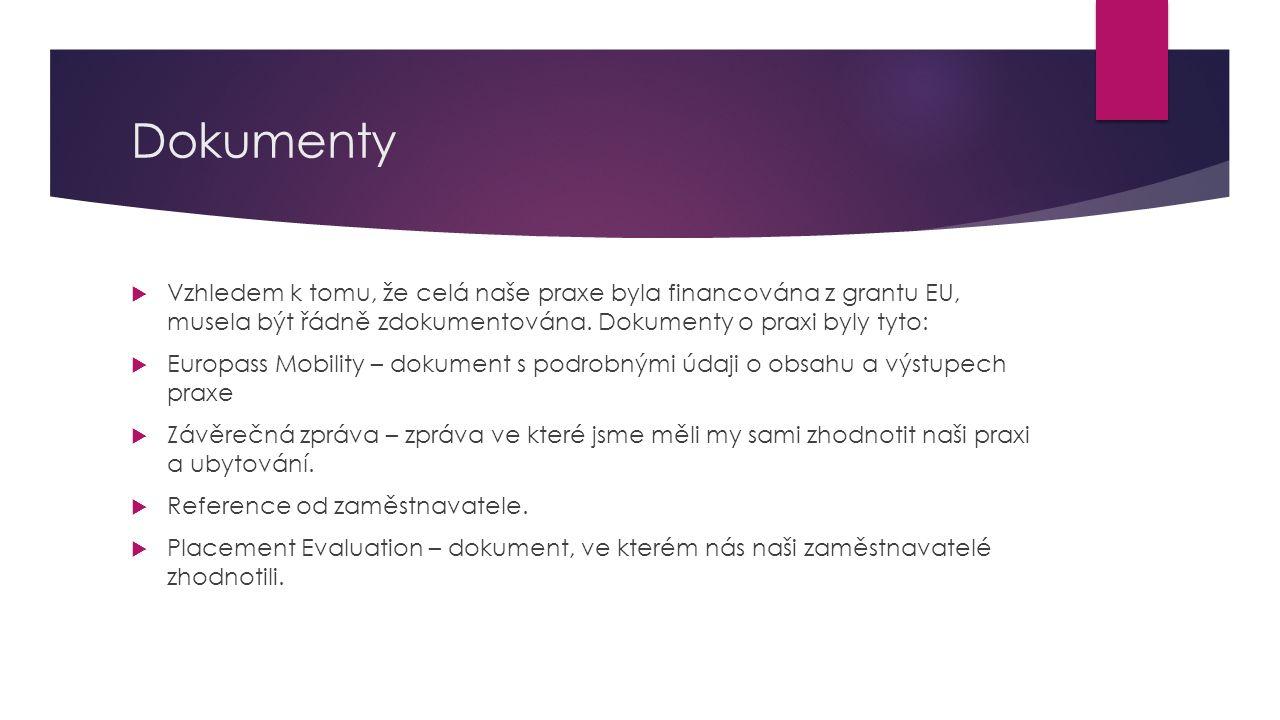 Dokumenty  Vzhledem k tomu, že celá naše praxe byla financována z grantu EU, musela být řádně zdokumentována. Dokumenty o praxi byly tyto:  Europass