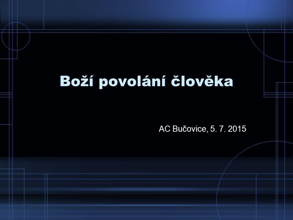 Boží povolání člověka AC Bučovice, 5. 7. 2015