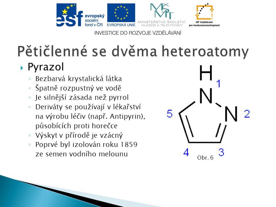  Pyrazol ◦ Bezbarvá krystalická látka ◦ Špatně rozpustný ve vodě ◦ Je silnější zásada než pyrrol ◦ Deriváty se používají v lékařství na výrobu léčiv (např.
