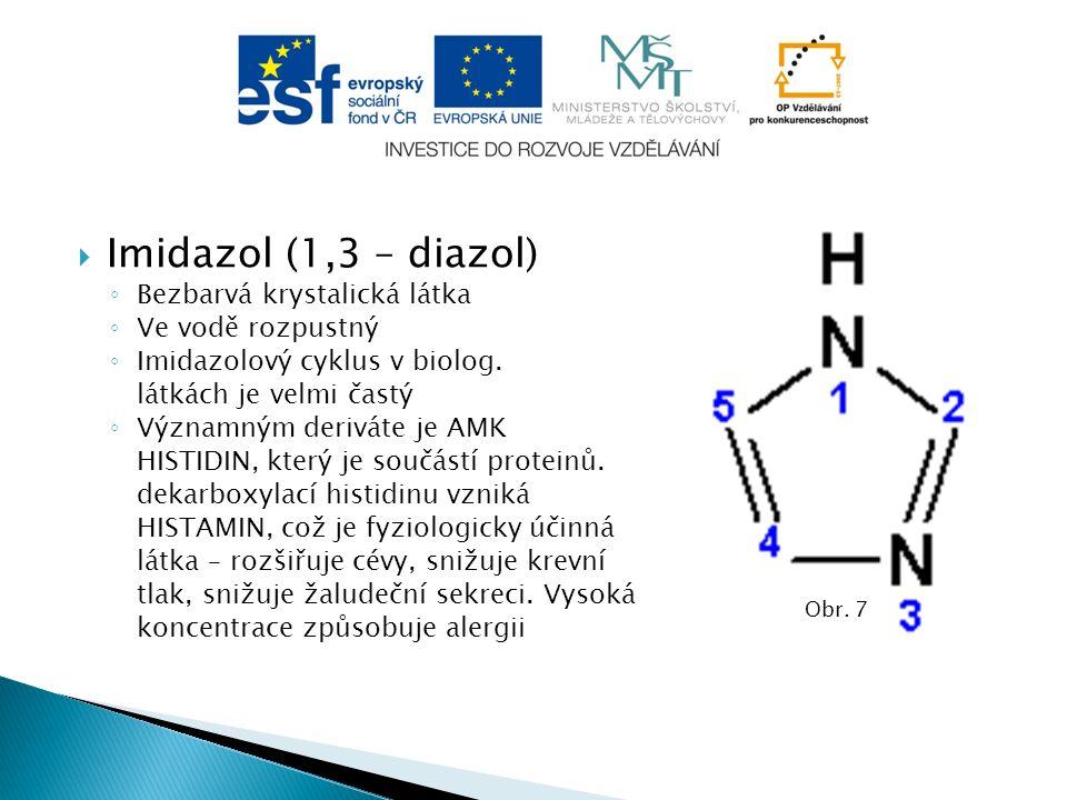  Imidazol (1,3 – diazol) ◦ Bezbarvá krystalická látka ◦ Ve vodě rozpustný ◦ Imidazolový cyklus v biolog.
