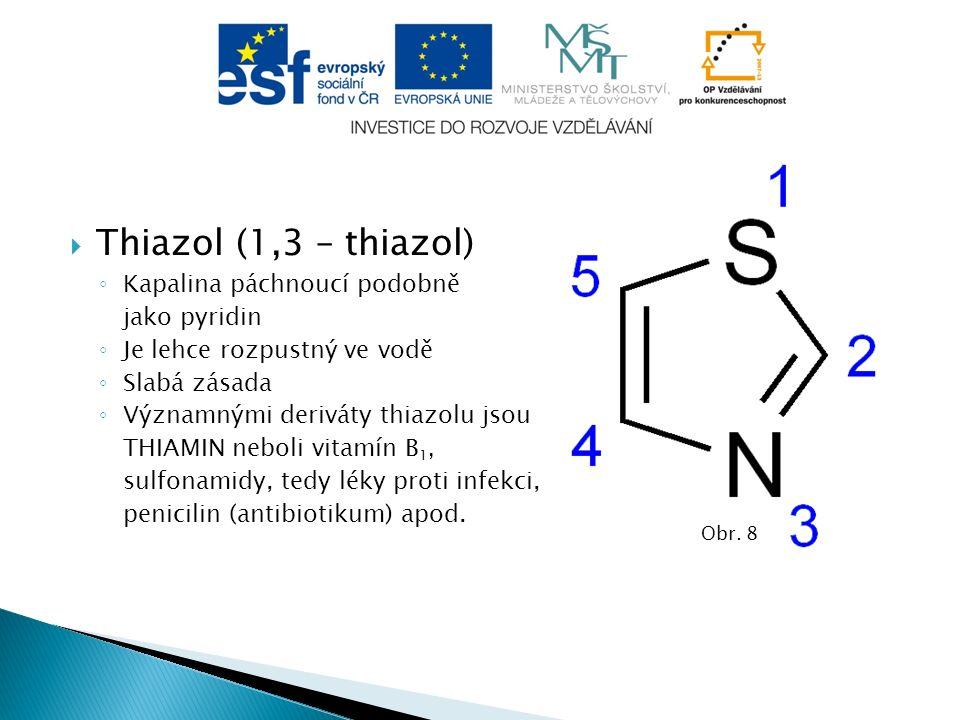  Thiazol (1,3 – thiazol) ◦ Kapalina páchnoucí podobně jako pyridin ◦ Je lehce rozpustný ve vodě ◦ Slabá zásada ◦ Významnými deriváty thiazolu jsou THIAMIN neboli vitamín B 1, sulfonamidy, tedy léky proti infekci, penicilin (antibiotikum) apod.