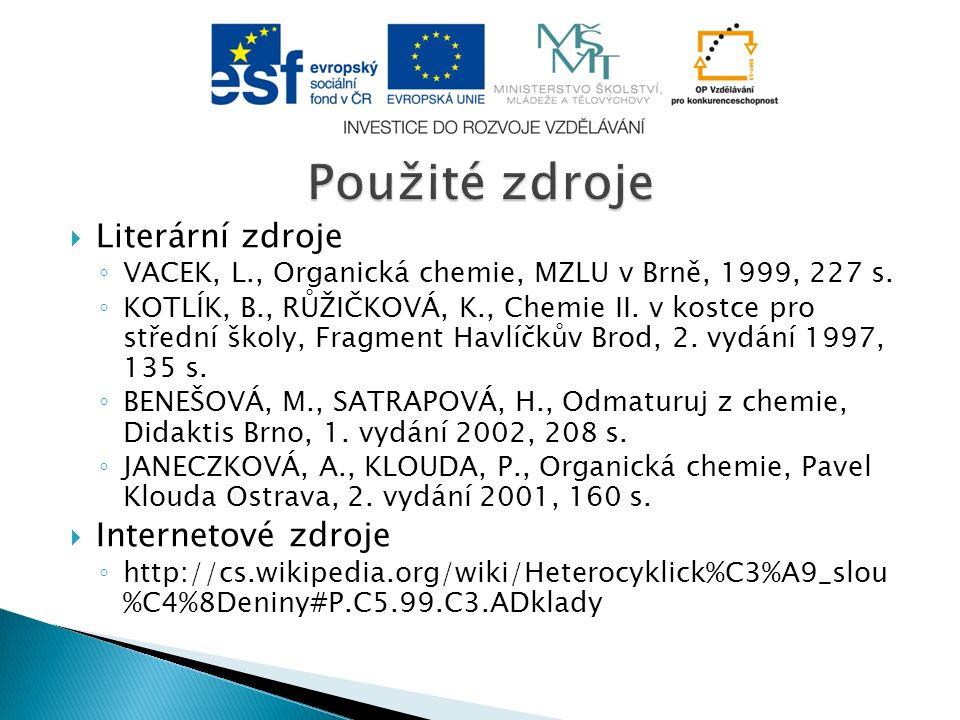  Literární zdroje ◦ VACEK, L., Organická chemie, MZLU v Brně, 1999, 227 s.