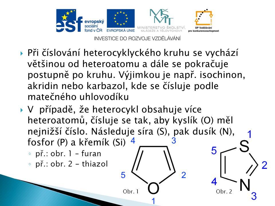  Pyridin (azin) ◦ Zásaditá jedovatá kapalina ◦ Charakteristicky zapáchá ◦ Ve vodě rozpustný ◦ Používá se jako rozpouštědlo a k různým organickým syntézám ◦ Vyskytuje se v černouhelném dehtu ◦ Mezi jeho významné deriváty patří: kyselina nikotinová (výroba léků), nikotinamid (součást NAD, NADP), chinolin (v alkaloidech, léčivech) Obr.
