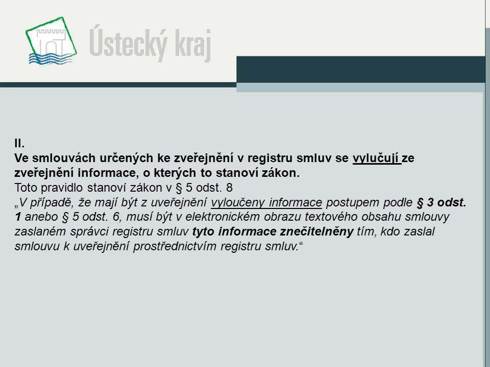 II. Ve smlouvách určených ke zveřejnění v registru smluv se vylučují ze zveřejnění informace, o kterých to stanoví zákon. Toto pravidlo stanoví zákon