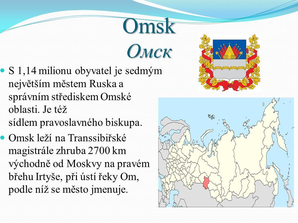 Omsk Омск S 1,14 milionu obyvatel je sedmým největším městem Ruska a správním střediskem Omské oblasti. Je též sídlem pravoslavného biskupa. Omsk leží