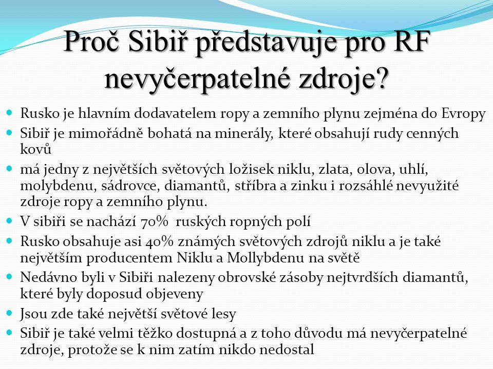 Proč Sibiř představuje pro RF nevyčerpatelné zdroje? Rusko je hlavním dodavatelem ropy a zemního plynu zejména do Evropy Sibiř je mimořádně bohatá na