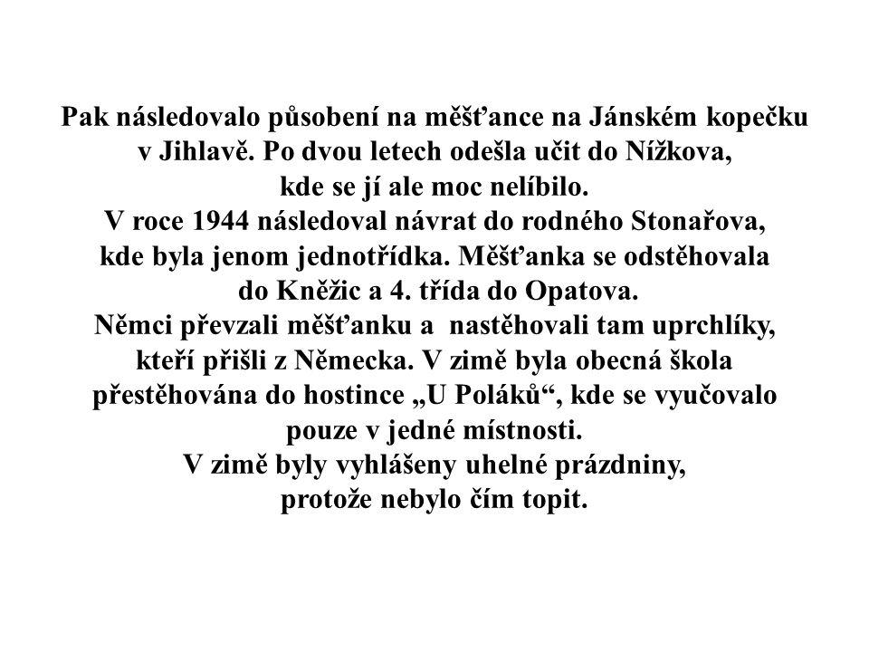 Pak následovalo působení na měšťance na Jánském kopečku v Jihlavě.