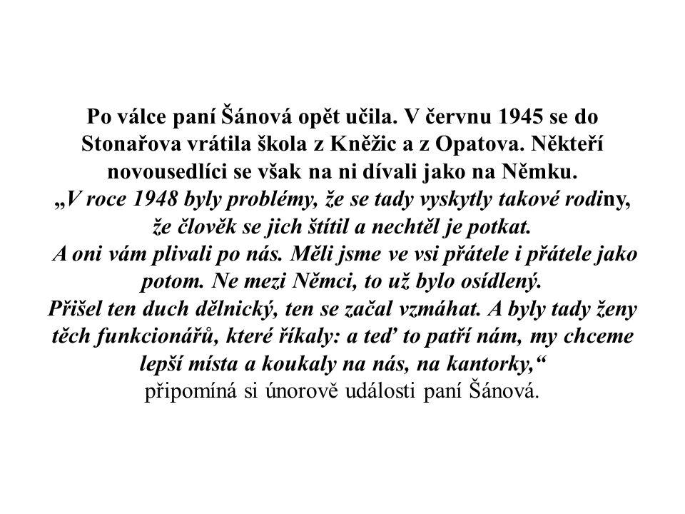 Po válce paní Šánová opět učila. V červnu 1945 se do Stonařova vrátila škola z Kněžic a z Opatova.