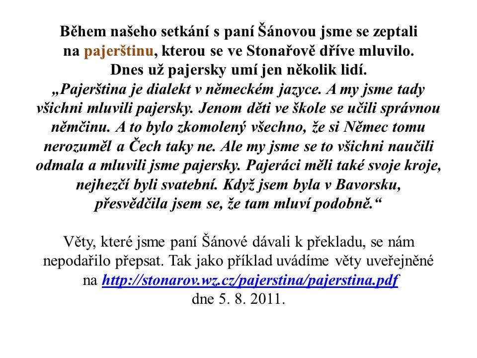 Během našeho setkání s paní Šánovou jsme se zeptali na pajerštinu, kterou se ve Stonařově dříve mluvilo.