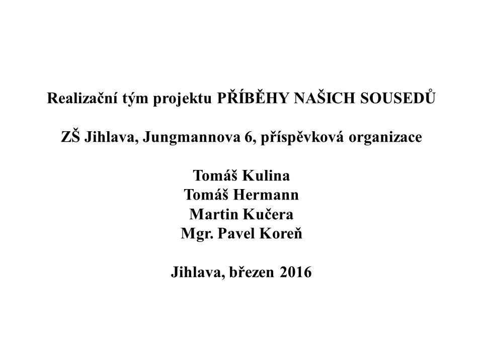 Realizační tým projektu PŘÍBĚHY NAŠICH SOUSEDŮ ZŠ Jihlava, Jungmannova 6, příspěvková organizace Tomáš Kulina Tomáš Hermann Martin Kučera Mgr.