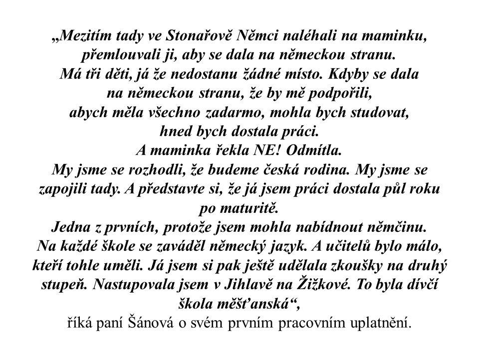 """""""Mezitím tady ve Stonařově Němci naléhali na maminku, přemlouvali ji, aby se dala na německou stranu."""