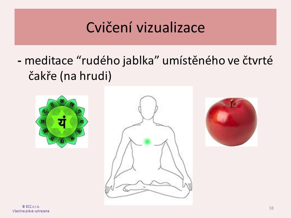 Cvičení vizualizace - meditace rudého jablka umístěného ve čtvrté čakře (na hrudi) 38 © ECC s.r.o.