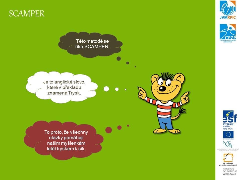SCAMPER Je to anglické slovo, které v překladu znamená Trysk.
