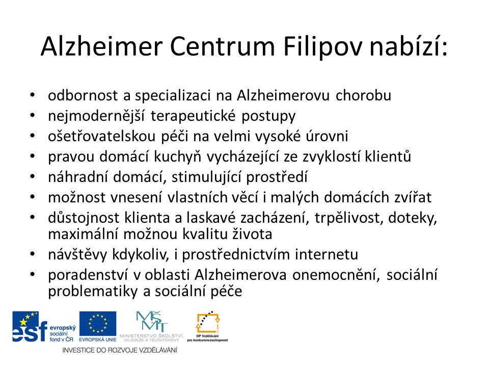 Alzheimer Centrum Filipov nabízí: odbornost a specializaci na Alzheimerovu chorobu nejmodernější terapeutické postupy ošetřovatelskou péči na velmi vysoké úrovni pravou domácí kuchyň vycházející ze zvyklostí klientů náhradní domácí, stimulující prostředí možnost vnesení vlastních věcí i malých domácích zvířat důstojnost klienta a laskavé zacházení, trpělivost, doteky, maximální možnou kvalitu života návštěvy kdykoliv, i prostřednictvím internetu poradenství v oblasti Alzheimerova onemocnění, sociální problematiky a sociální péče