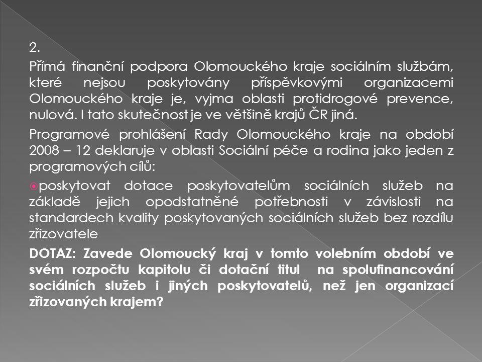 2. Přímá finanční podpora Olomouckého kraje sociálním službám, které nejsou poskytovány příspěvkovými organizacemi Olomouckého kraje je, vyjma oblasti