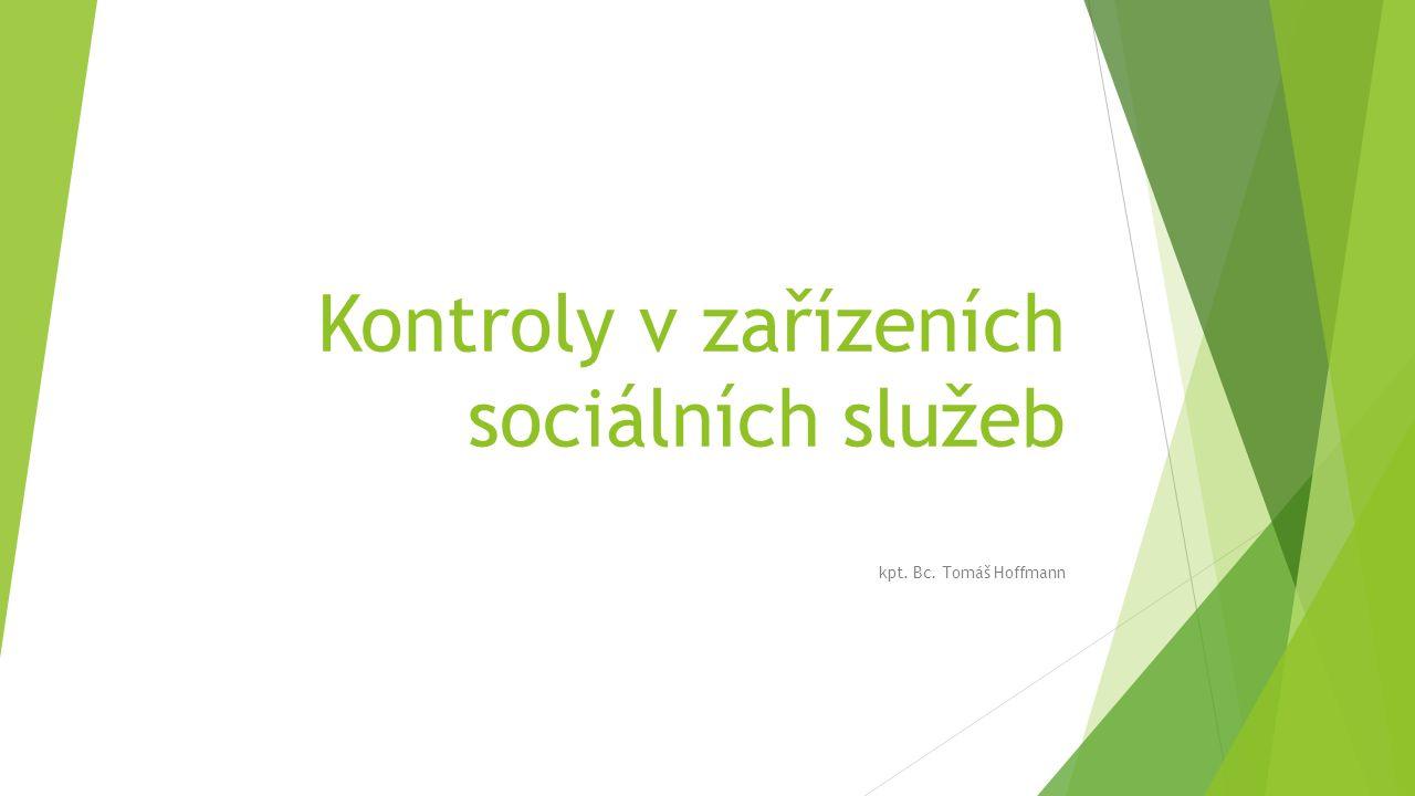 Kontroly v zařízeních sociálních služeb kpt. Bc. Tomáš Hoffmann