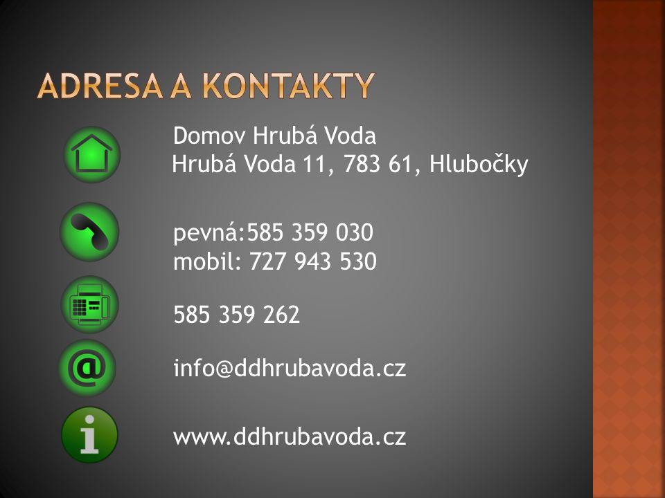 Domov Hrubá Voda Hrubá Voda 11, 783 61, Hlubočky pevná:585 359 030 mobil: 727 943 530 585 359 262 info@ddhrubavoda.cz www.ddhrubavoda.cz