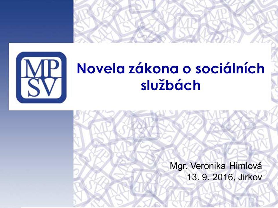 1 Mgr. Veronika Himlová 13. 9. 2016, Jirkov Novela zákona o sociálních službách