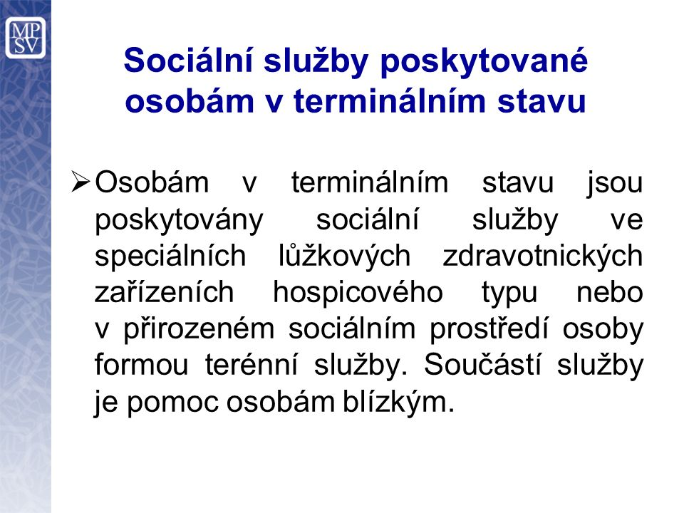 Sociální služby poskytované osobám v terminálním stavu  Osobám v terminálním stavu jsou poskytovány sociální služby ve speciálních lůžkových zdravotn