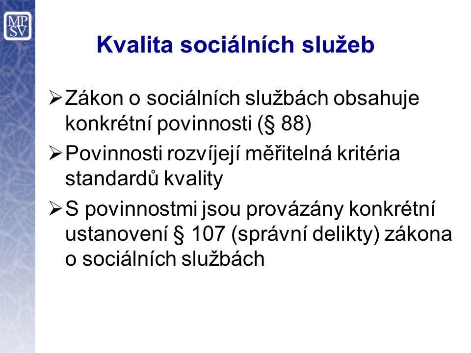 Kvalita sociálních služeb  Zákon o sociálních službách obsahuje konkrétní povinnosti (§ 88)  Povinnosti rozvíjejí měřitelná kritéria standardů kvali